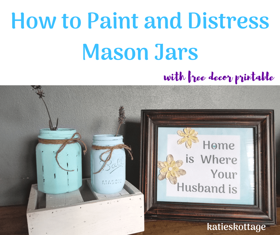 how to paint and distress mason jars with free printable decor