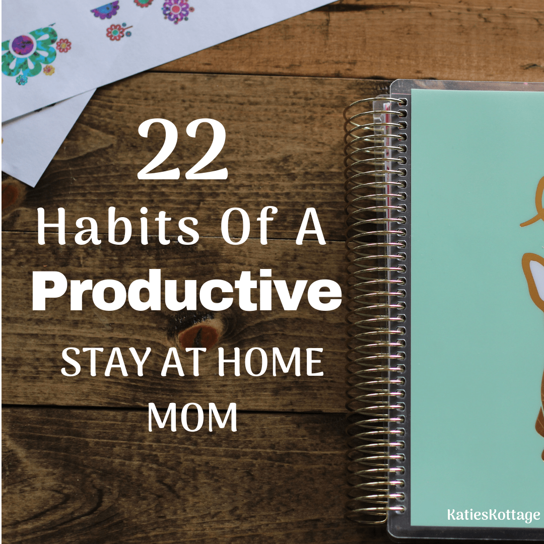 22 habits of a productive stay at home. This productivity tips will help stay at home moms with their time management, develop routines, schedules and homemaking skills.
