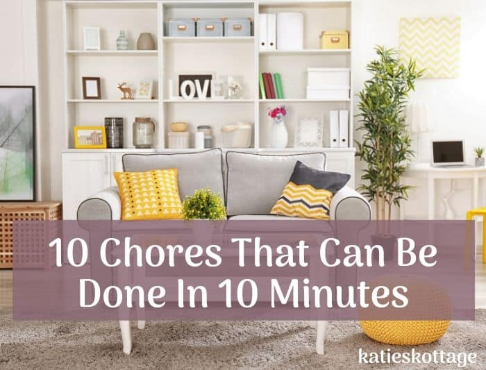 chores that can be done in less than 10 minutes